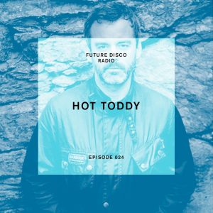 Hot Toddy Future Disco Radio Show