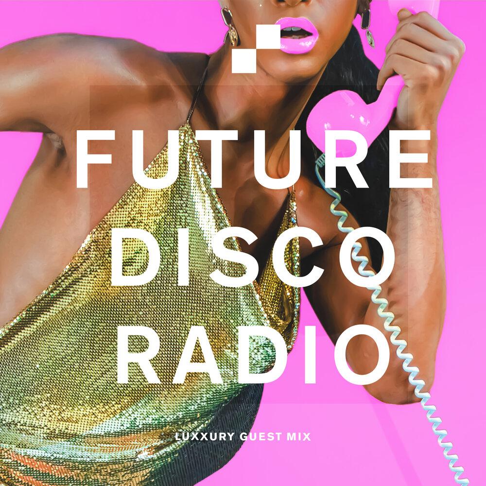 LUXXURY Future Disco Radio Show
