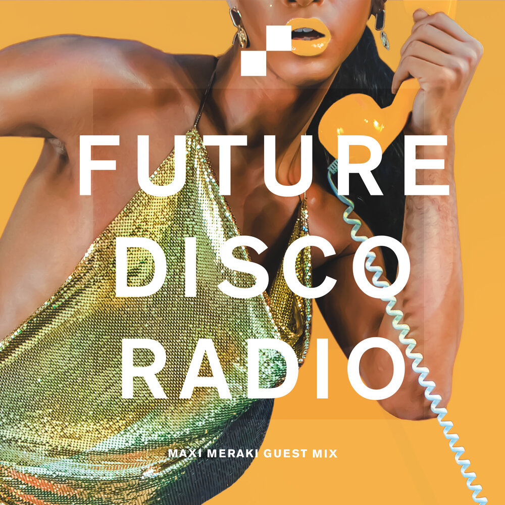 Maxi Meraki Future Disco Radio Show