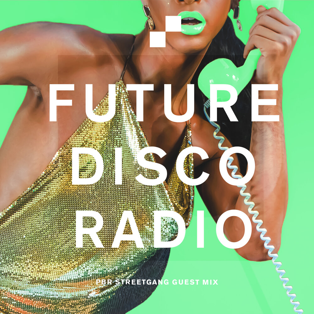 PBR Streetgang Future Disco Radio Show