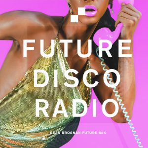 Sean Brosnan Future Disco Radio Show