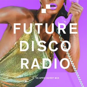 C. Da Afro Guest Mix Future Disco Radio Show