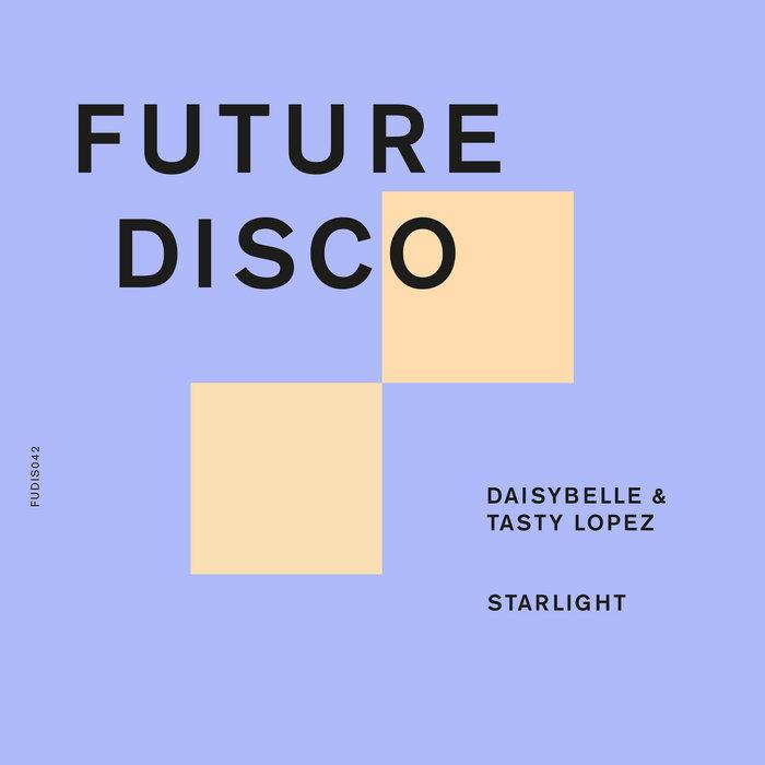 Daisybelle & Tasty Lopez - Starlight Future Disco Records